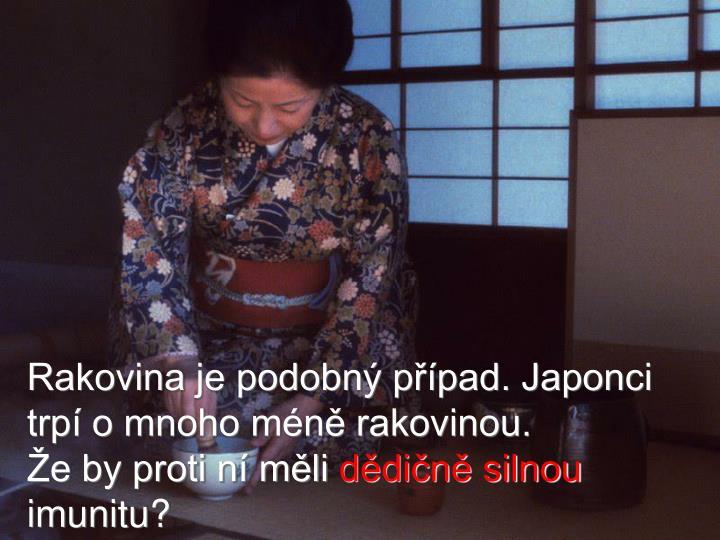 Rakovina je podobný případ. Japonci trpí o mnoho méně rakovinou.
