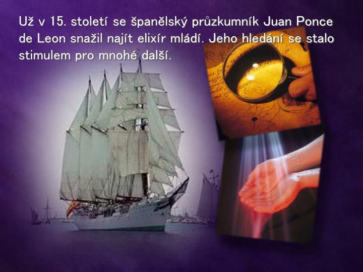 Už v 15. století se španělský průzkumník Juan Ponce