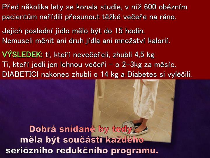 Před několika lety se konala studie, v níž 600 obézním