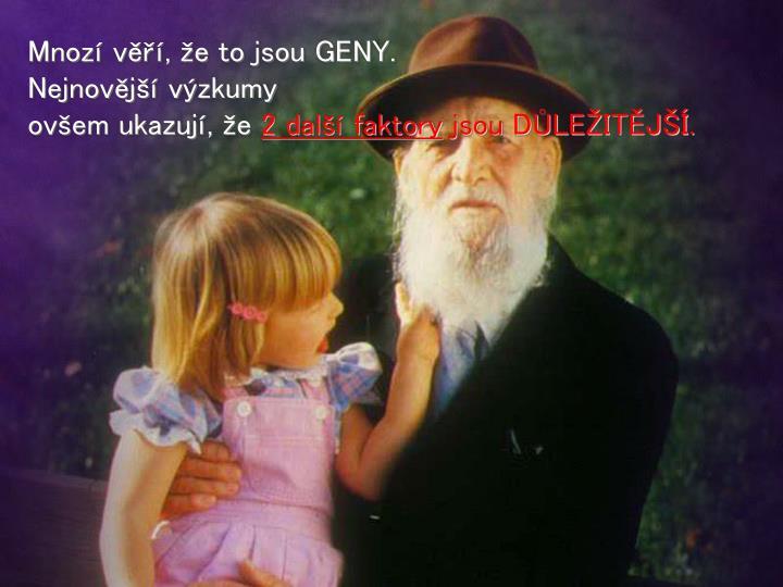 Mnozí věří, že to jsou GENY.