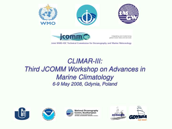 Climar iii third jcomm workshop on advances in marine climatology 6 9 may 2008 gdynia poland