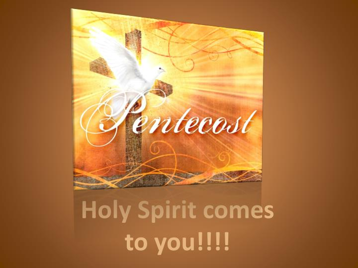 Holy Spirit comes to you!!!!