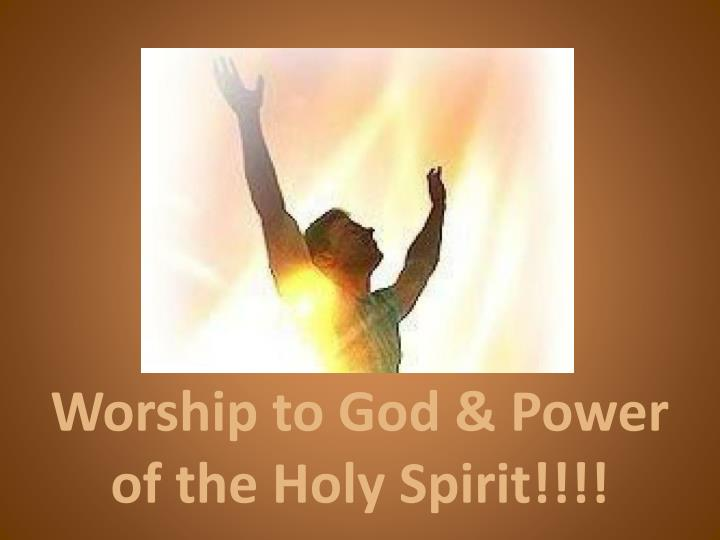 Worship to God & Power of the Holy Spirit!!!!