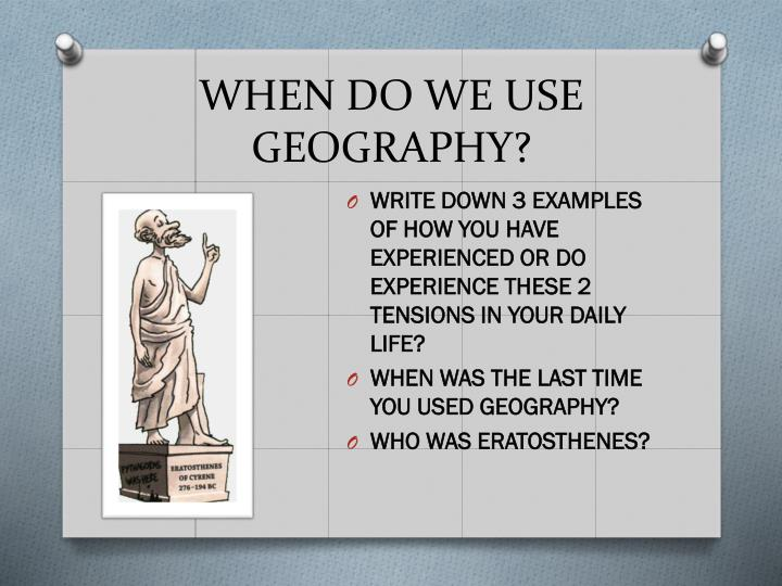 WHEN DO WE USE GEOGRAPHY?