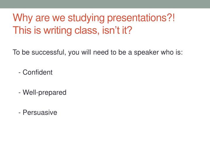 Why are we studying presentations?!