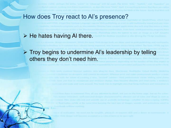 How does troy react to al s presence