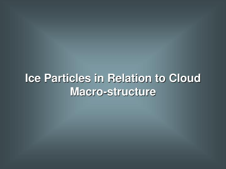 Ice Particles in Relation to Cloud