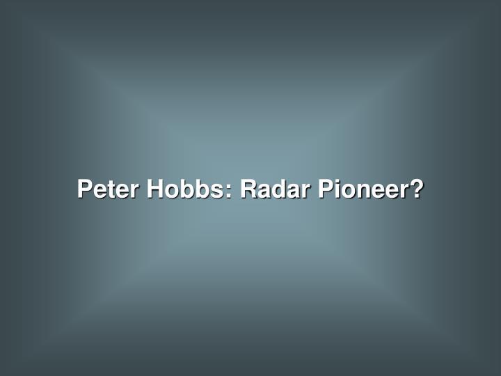 Peter Hobbs: Radar Pioneer?