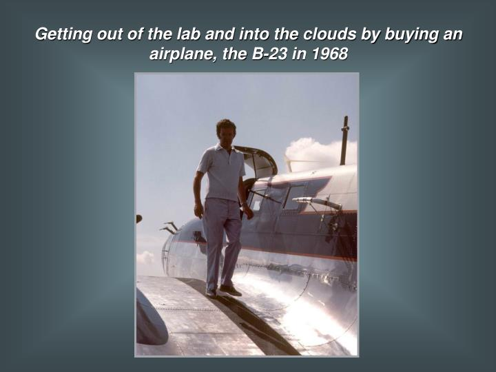 Getting out of the lab and into the clouds by buying an airplane, the B-23 in 1968
