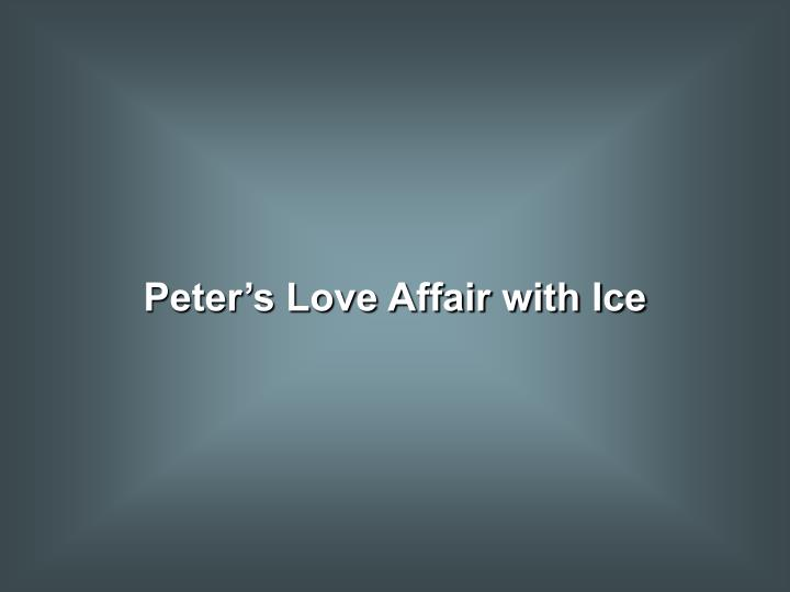Peter's Love Affair with Ice