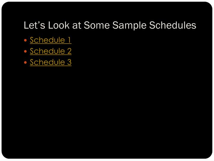 Let's Look at Some Sample Schedules