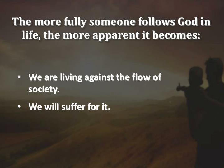 The more fully someone follows God in life, the more apparent it becomes: