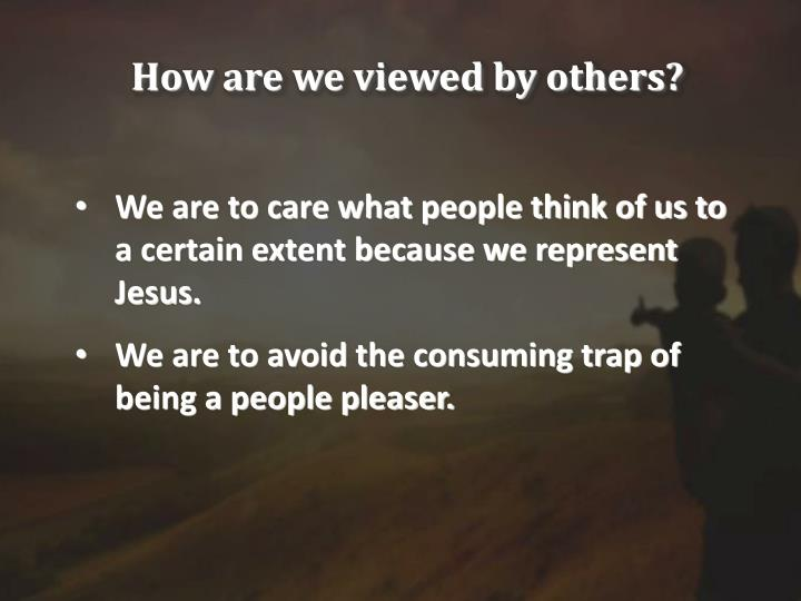 How are we viewed by others?