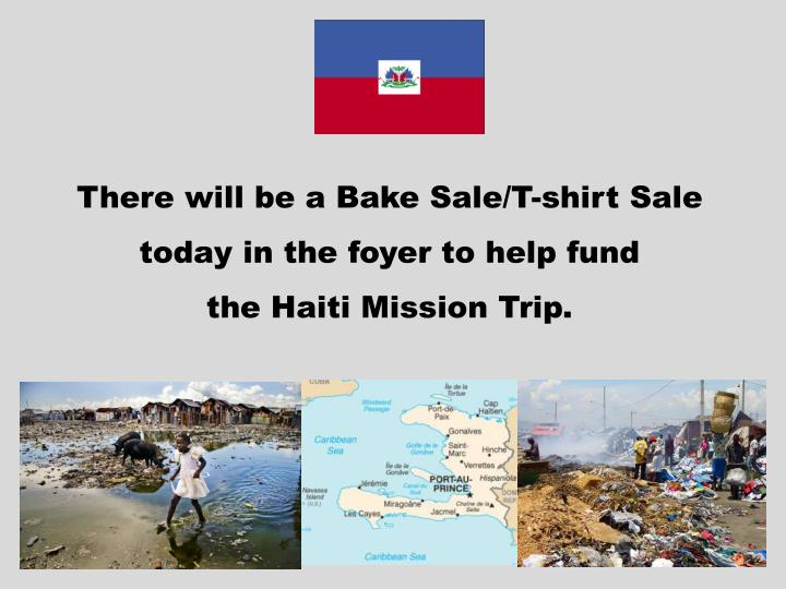There will be a Bake Sale/T-shirt Sale today in the foyer to help fund