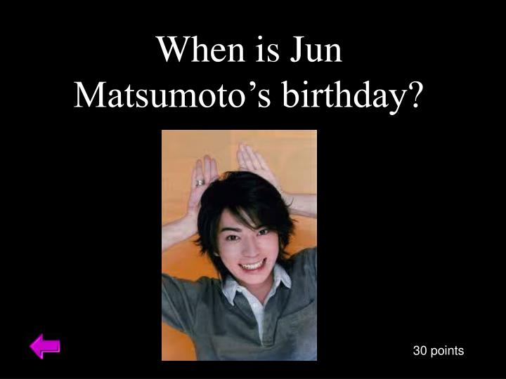 When is Jun Matsumoto's birthday?