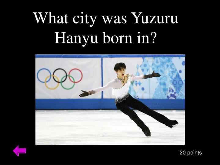 What city was Yuzuru Hanyu born in?