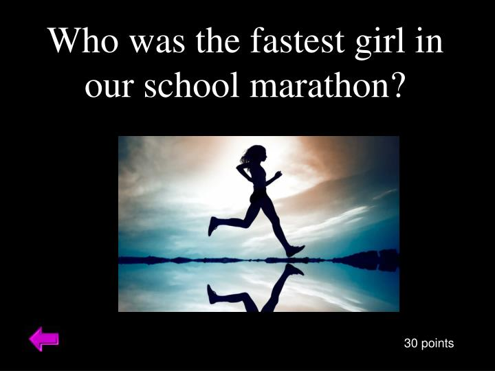 Who was the fastest girl in our school marathon?