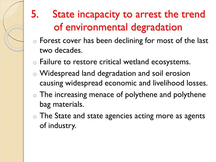 5.State incapacity to arrest the trend of environmental degradation