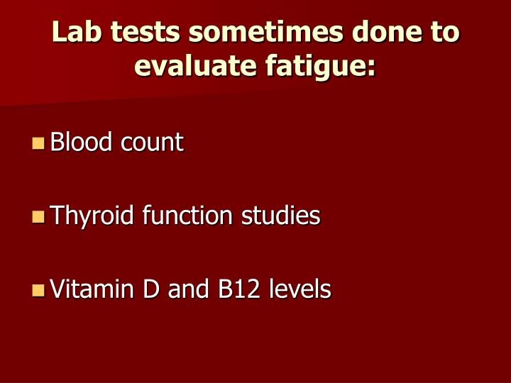 Lab tests sometimes done to evaluate fatigue: