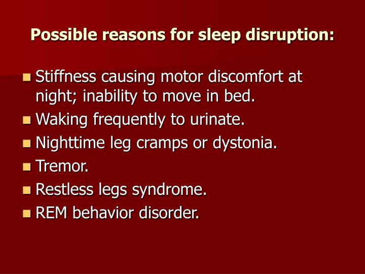 Possible reasons for sleep disruption: