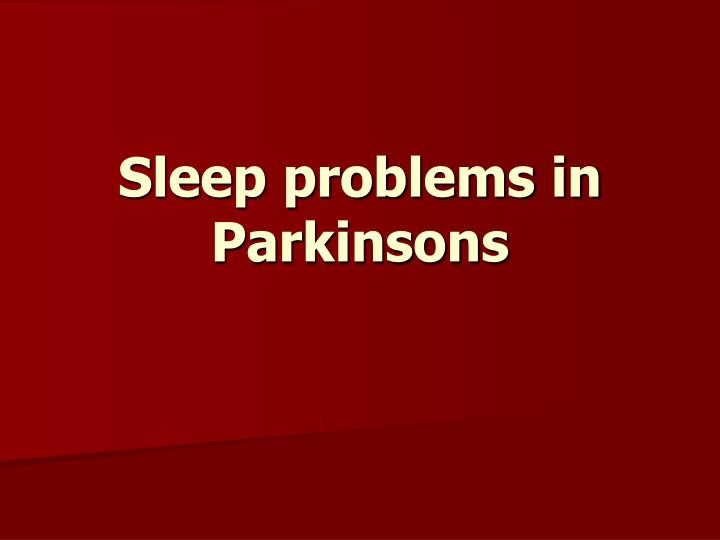 Sleep problems in Parkinsons