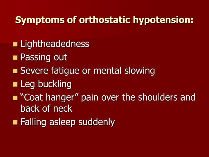 Symptoms of orthostatic hypotension: