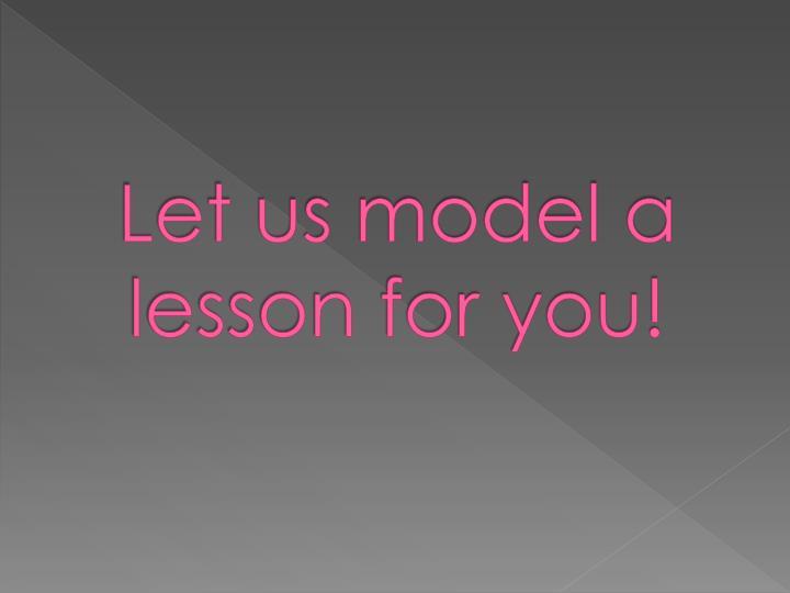 Let us model a