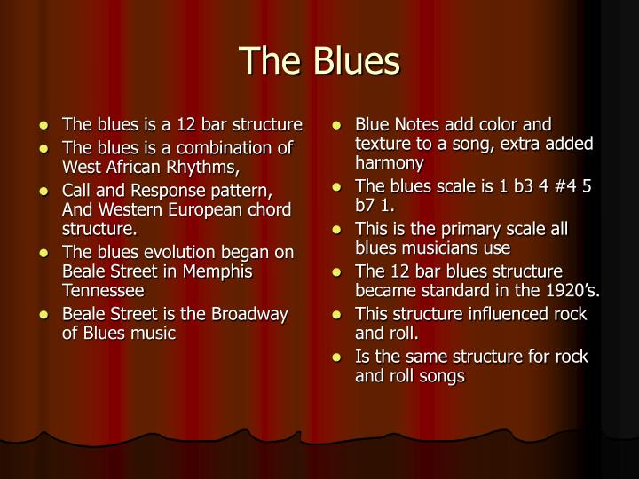 The blues is a 12 bar structure