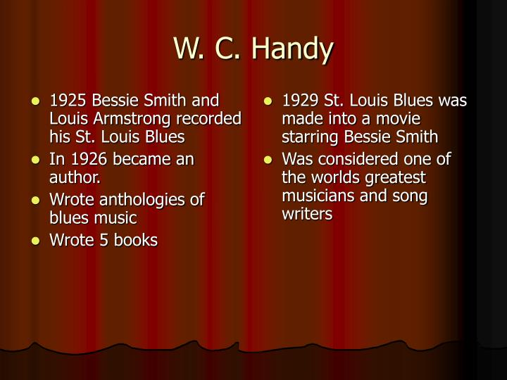 1925 Bessie Smith and Louis Armstrong recorded his St. Louis Blues