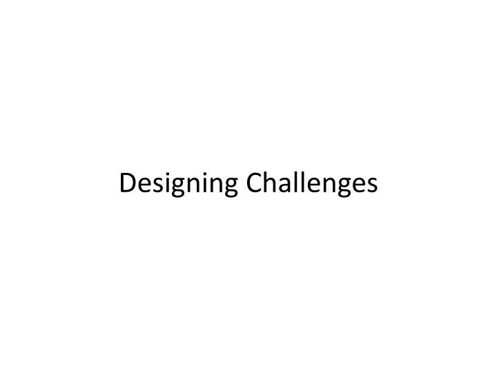 Designing Challenges