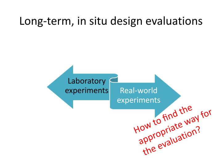 Long-term, in situ design evaluations
