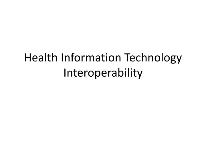 Health Information Technology Interoperability