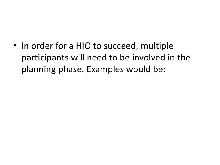 In order for a HIO to succeed, multiple participants will need to be involved in the