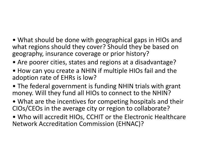 • What should be done with geographical gaps in HIOs and what regions should they