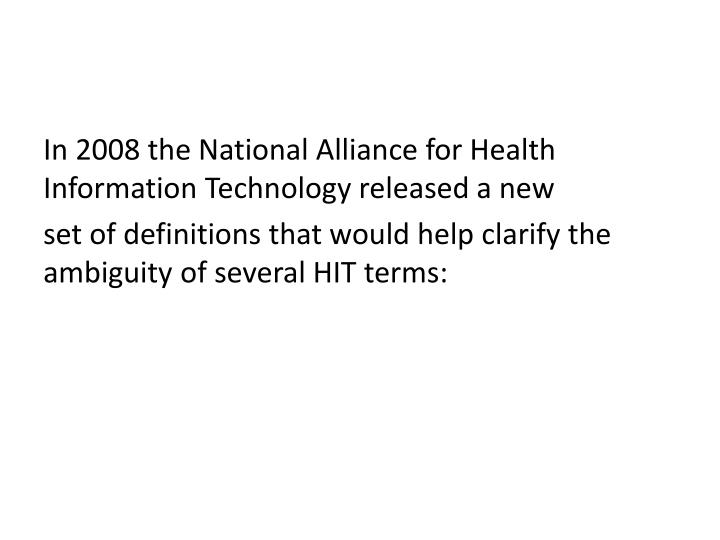 In 2008 the National Alliance for Health Information Technology released a new