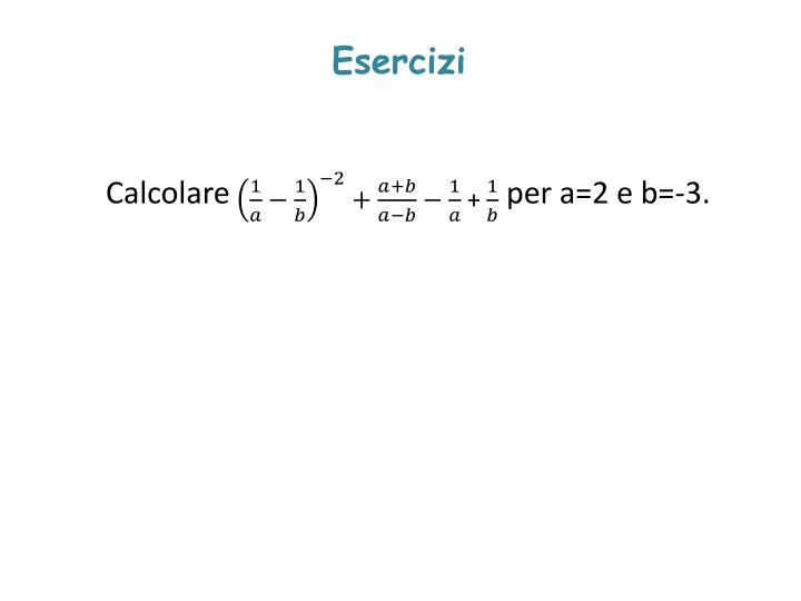 Calcolareper a=2 e b=-3.