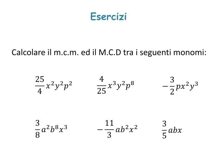 Calcolare il m.c.m. ed il M.C.D tra i seguenti monomi: