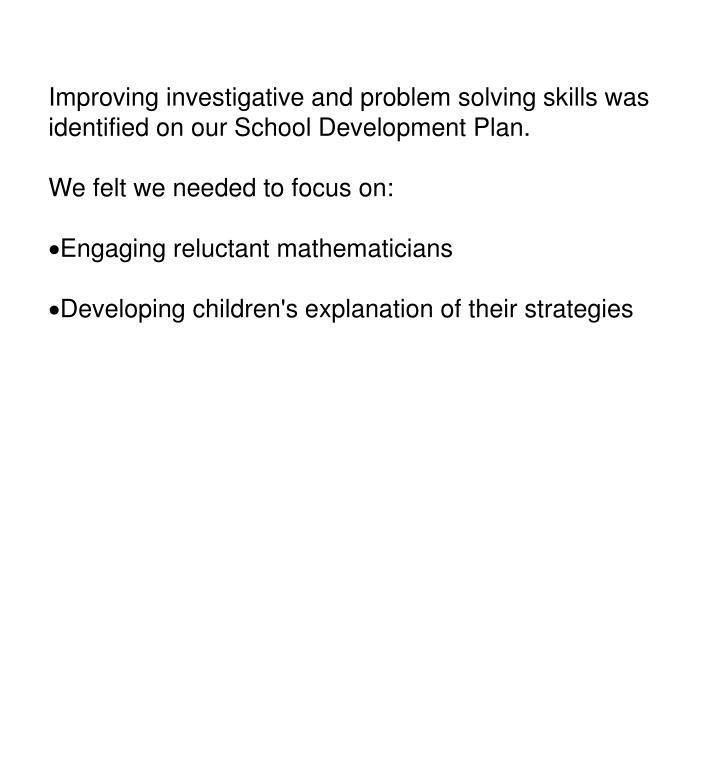 Improving investigative and problem solving skills was identified on our School Development Plan.