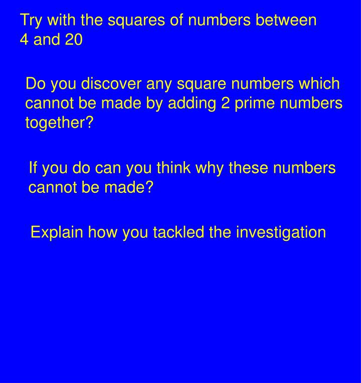 Try with the squares of numbers between 4 and 20