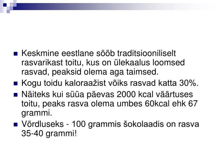 Keskmine eestlane sb traditsiooniliselt rasvarikast toitu, kus on lekaalus loomsed rasvad, peaksid olema aga taimsed.