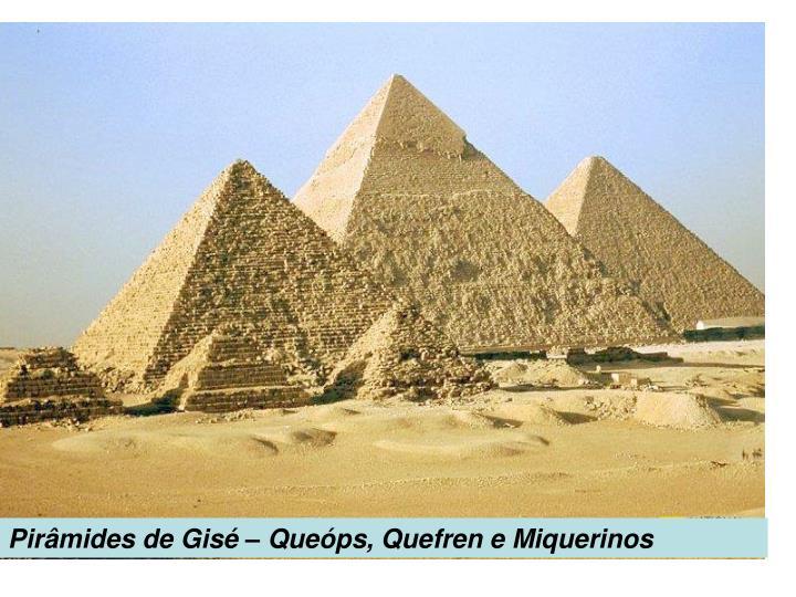 Pirâmides de Gisé – Queóps, Quefren e Miquerinos