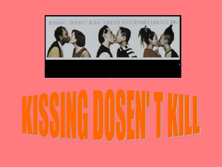 KISSING DOSEN' T KILL