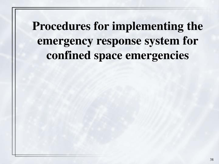 Procedures for implementing the emergency response system for confined space emergencies