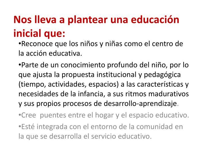 Reconoce que los niños y niñas como el centro de la acción educativa.