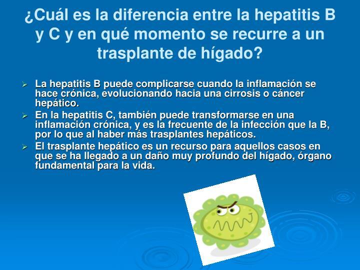 ¿Cuál es la diferencia entre la hepatitis B y C y en qué momento se recurre a un trasplante de hígado?