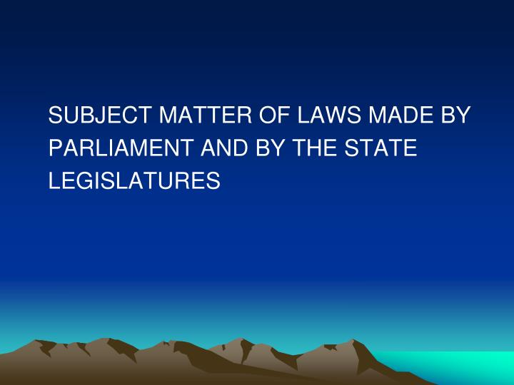 SUBJECT MATTER OF LAWS MADE BY