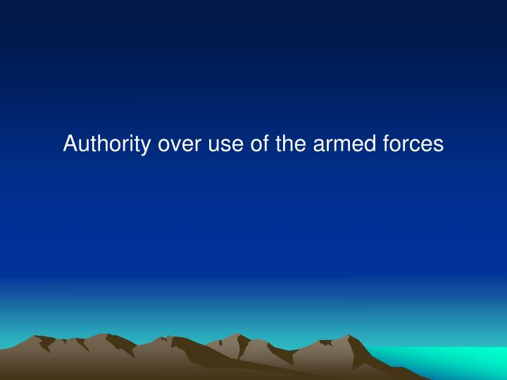 Authority over use of the armed forces