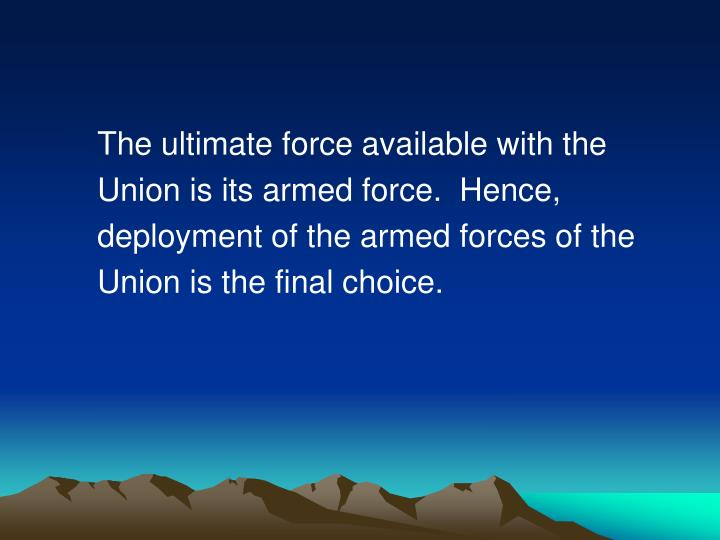 The ultimate force available with the