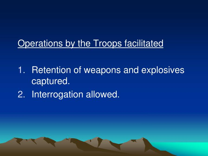 Operations by the Troops facilitated