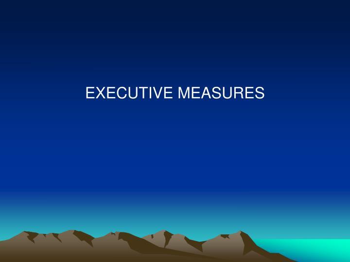 EXECUTIVE MEASURES